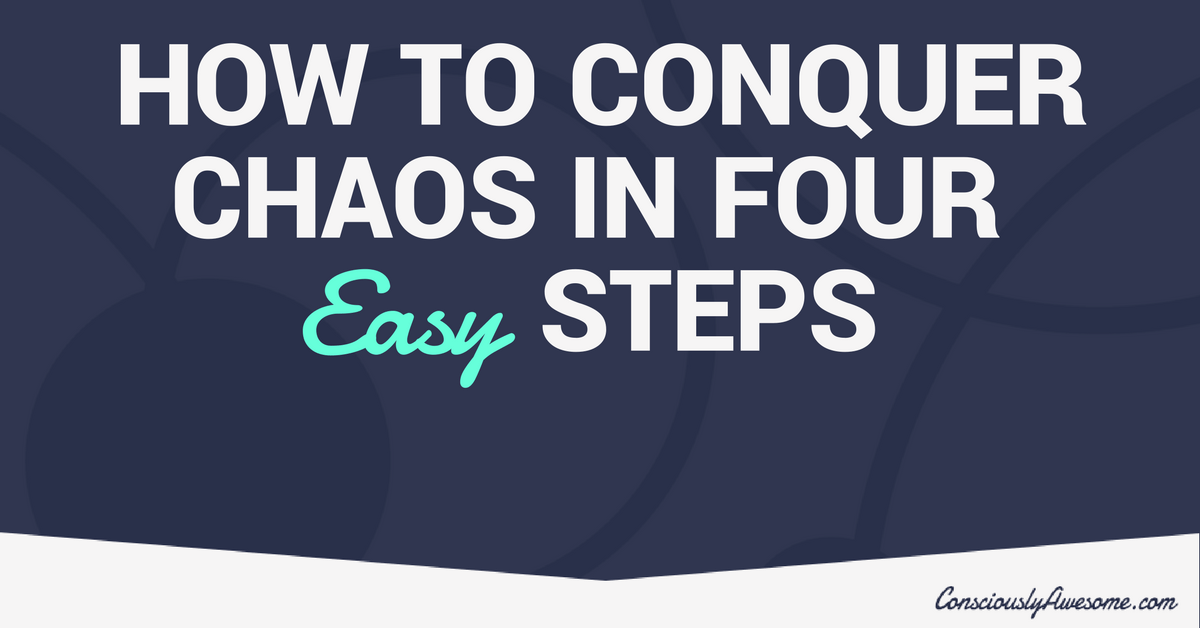 How to Conquer Chaos in Four Easy Steps