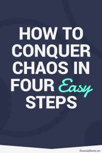 How to Conquer Chaos in Four Easy Steps by Consciously Awesome