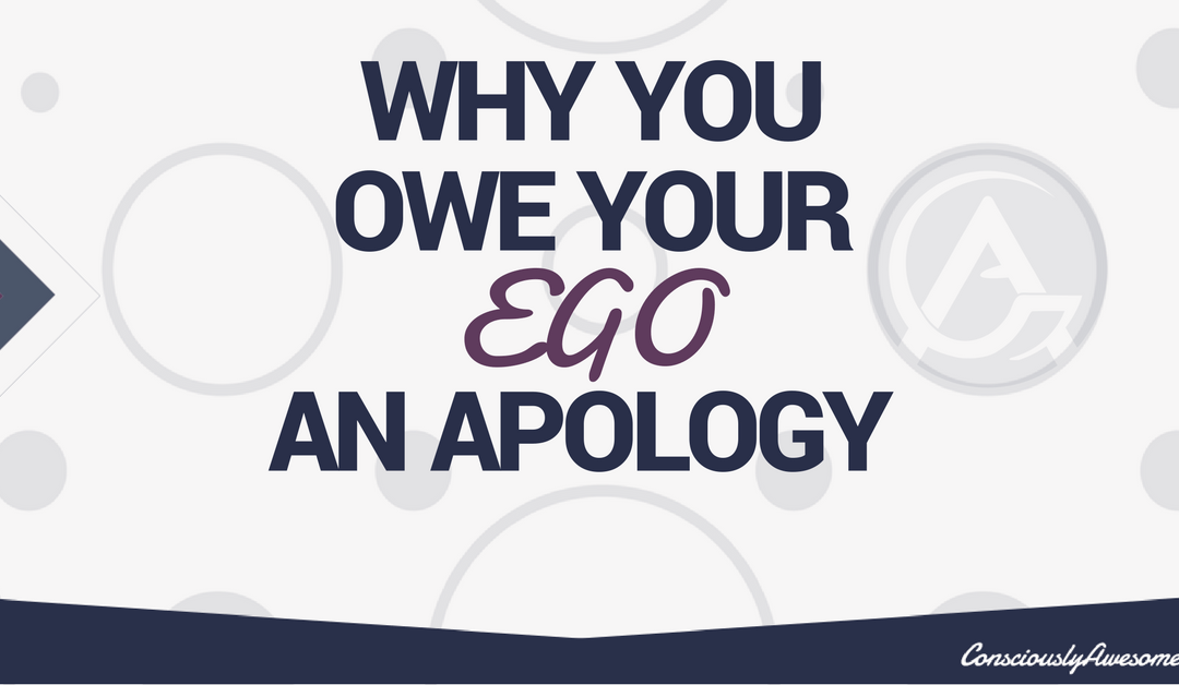 Why You Owe Your Ego An Apology