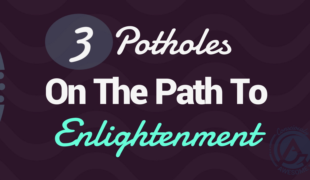 Three Potholes On The Path To Enlightenment