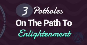 Consciously Awesome 3 Potholes On The Path To Enlightenment