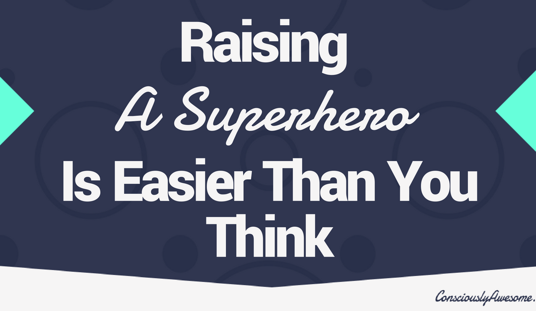Raising a Superhero Is Easier Than You Think