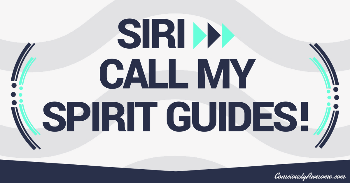 Siri: Call My Spirit Guides!