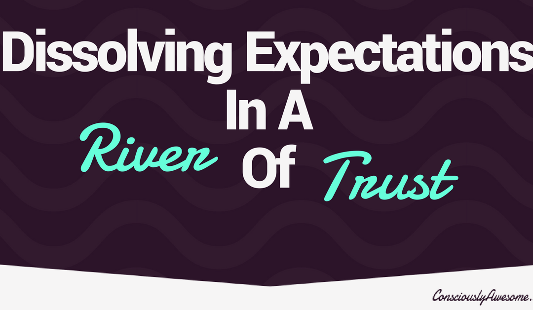 Dissolving Expectations in a River of Trust
