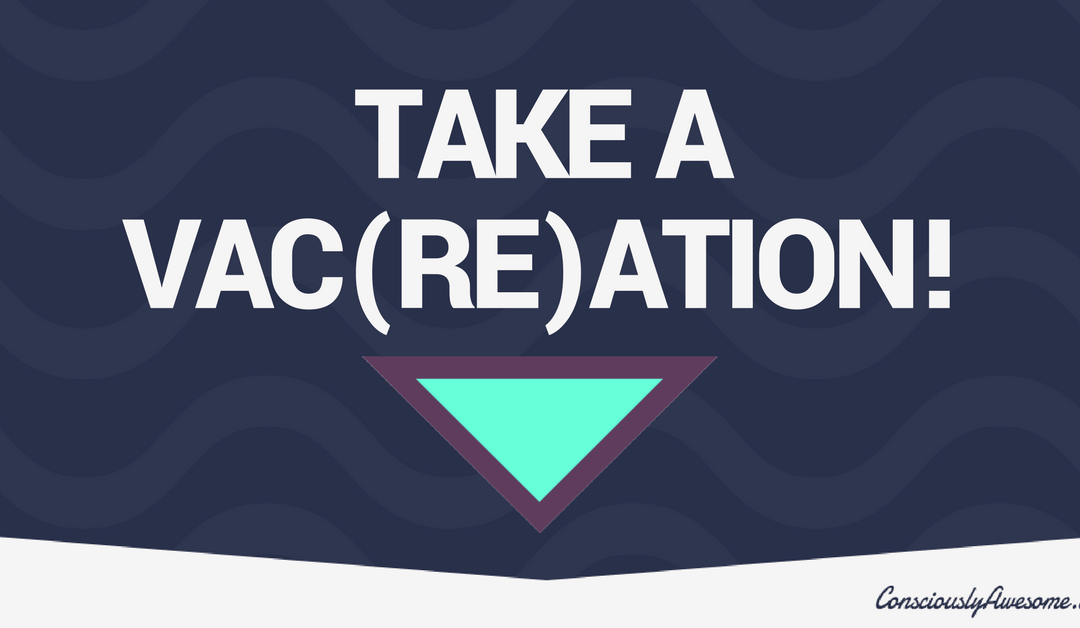 Take A Vac(re)ation!