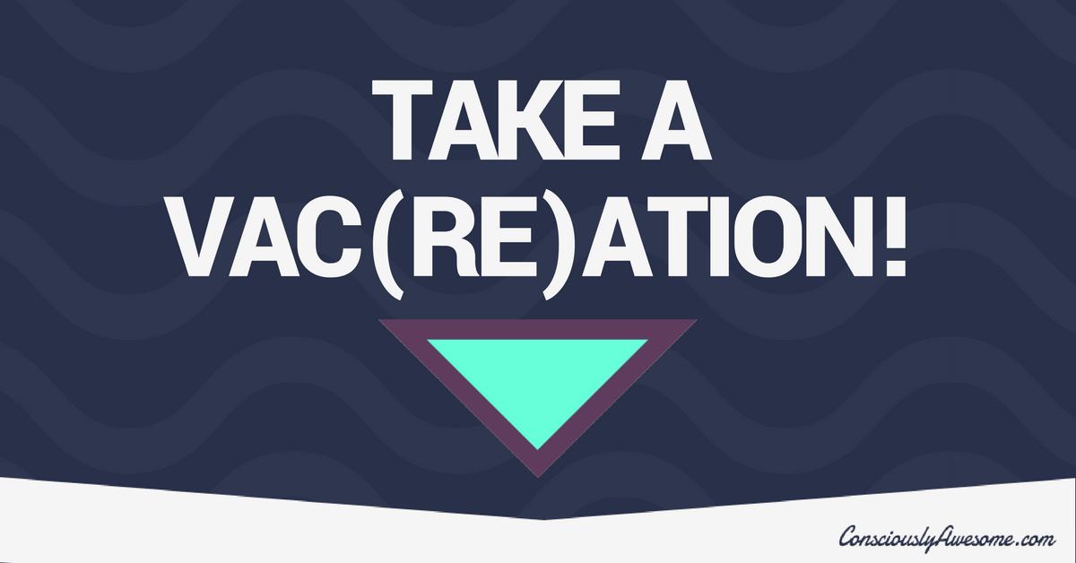 Take A Vac(re)ation!
