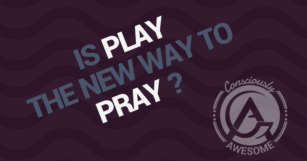 Is Play The New Way To Pray?