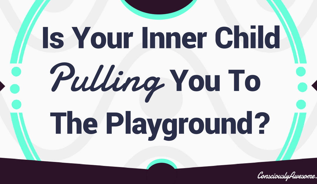 Is Your Inner Child Pulling You To The Playground?