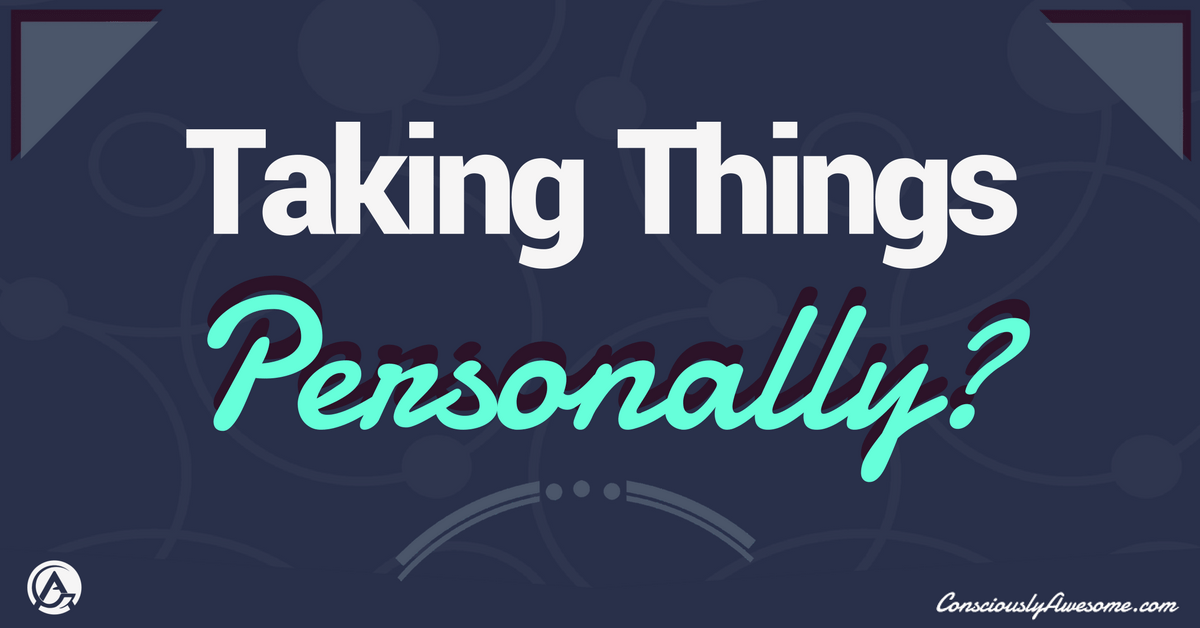 Here's How to Stop Taking Things Personally