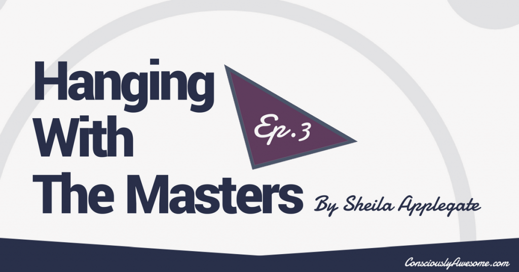 Hanging with the Masters Ep 3 - Consciously Awesome