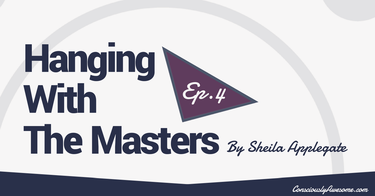 What Would Joan Of Arc Say? Hanging with the Masters Ep 4 - Consciously Awesome