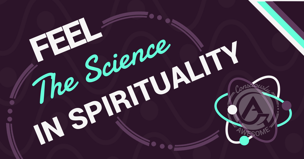 Feel The Science In Spirituality