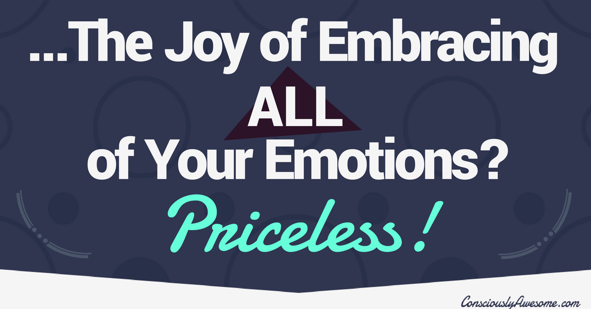 The Joy of Embracing All of Your Emotions