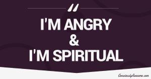 Consciously Awesome- I'm Angry & I'm Spiritual