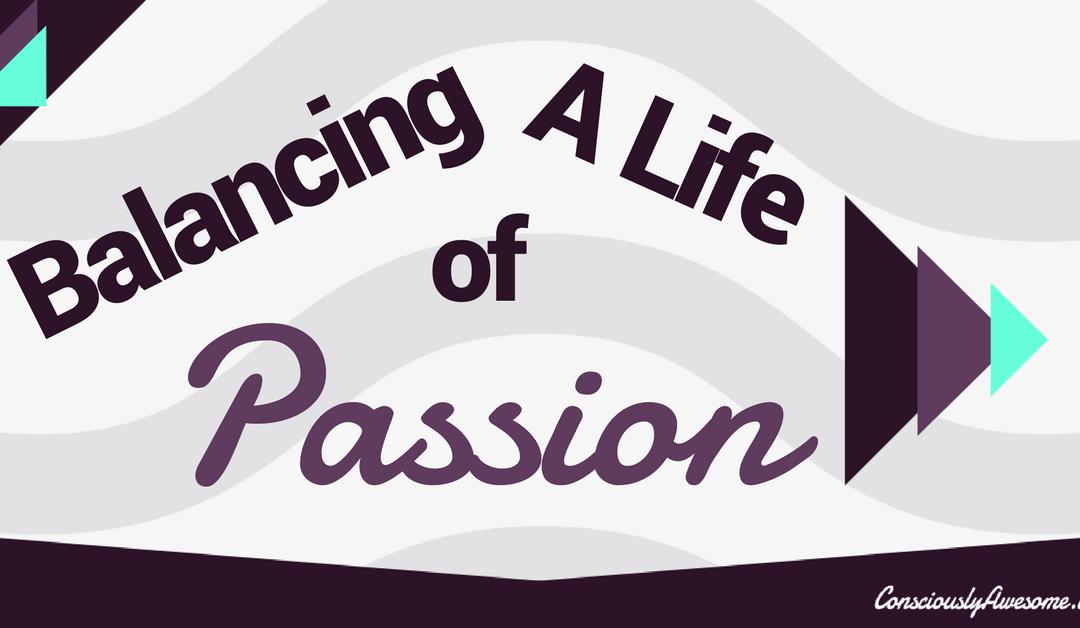Balancing A Life Of Passion