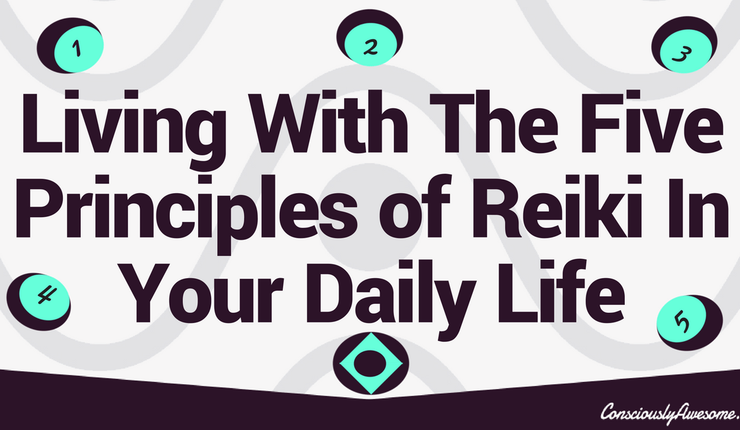 Living With The Five Principles Of Reiki In Your Daily Life