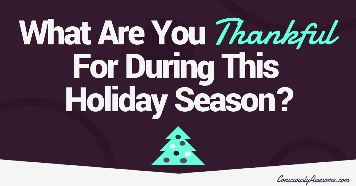 What Are You Thankful For During This Holiday Season?