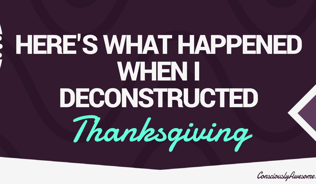 Here's What Happened When I Deconstructed Thanksgiving