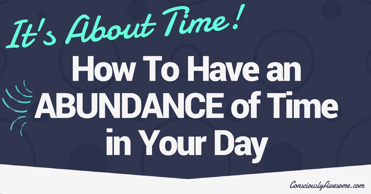 How to Have an Abundance of Time in Your Day
