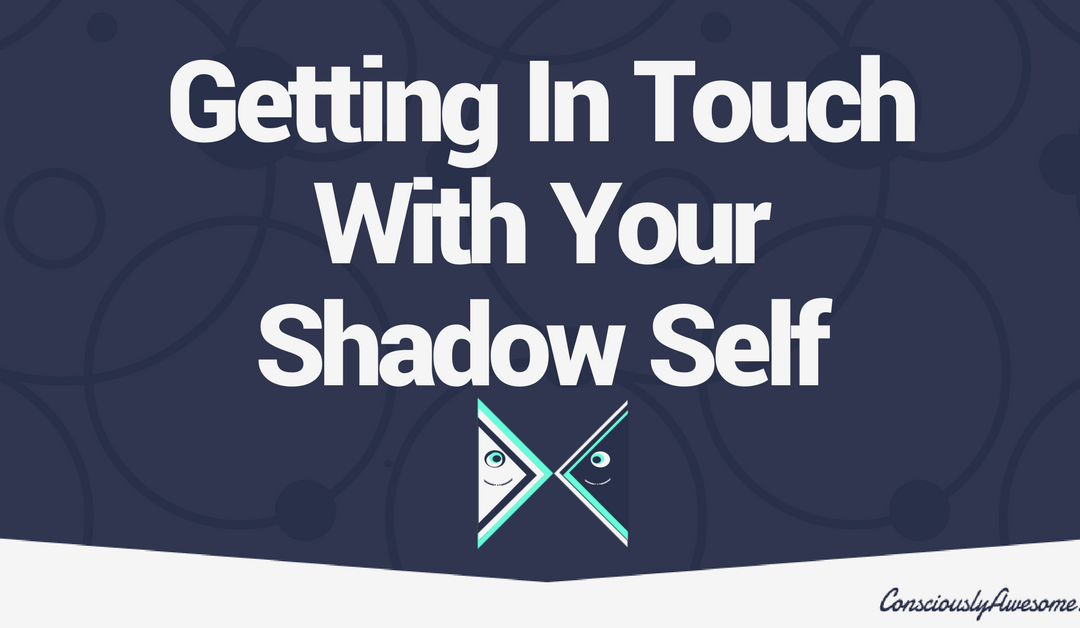 Getting In Touch With Your Shadow Self