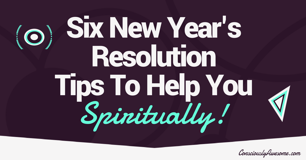 Six New Years Resolution Tips To Help You Spiritually!