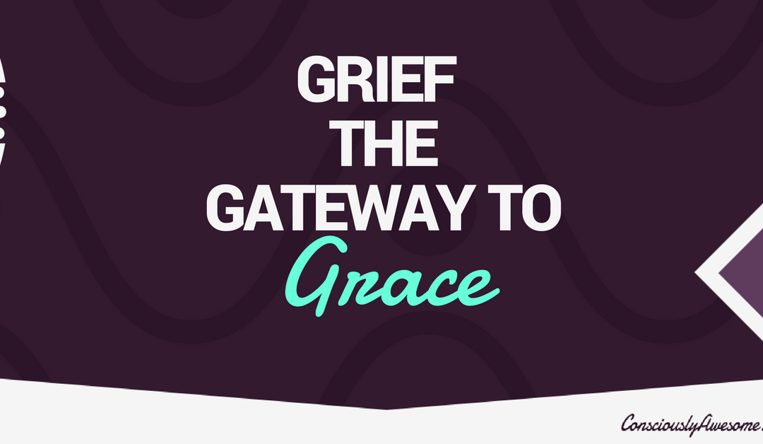 Grief~ The Gateway To Grace