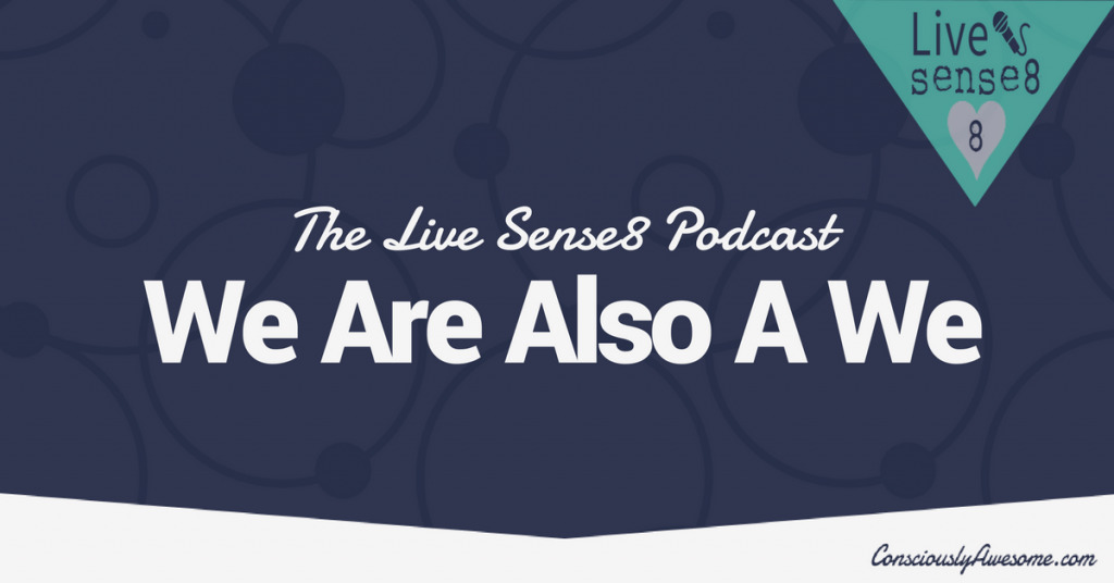 The Live Sense8 Podcast We Are Also A We