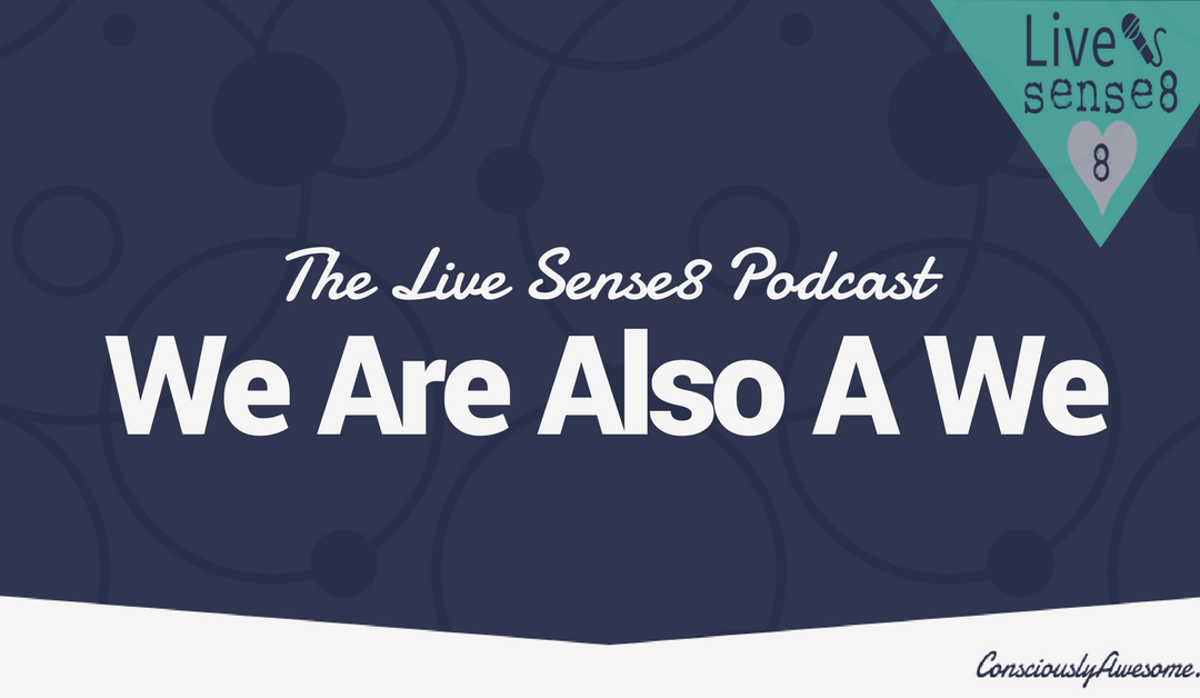 We Are Also A We~ Live Sense8 Podcast With Hosts Sheila Applegate and Zac Hansen