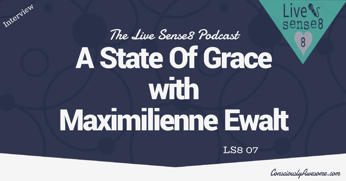 LS8 07: A State Of Grace ~ Interview with Maximilienne Ewalt
