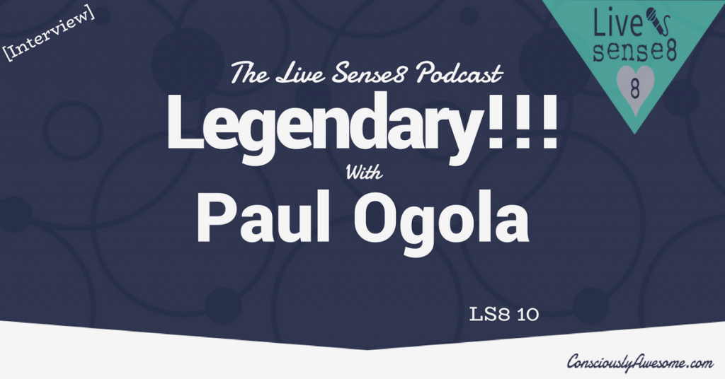 LS8 10: Legendary!! with Paul Ogola - The Live Sense 8 Podcast - Livesense8.com - CA Featured Image