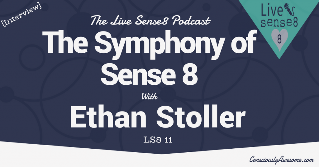 LS8 11 -The Symphony of Sense 8 Ethan Stoller - The Live Sense 8 Podcast - Livesense8.com - CA Featured Image