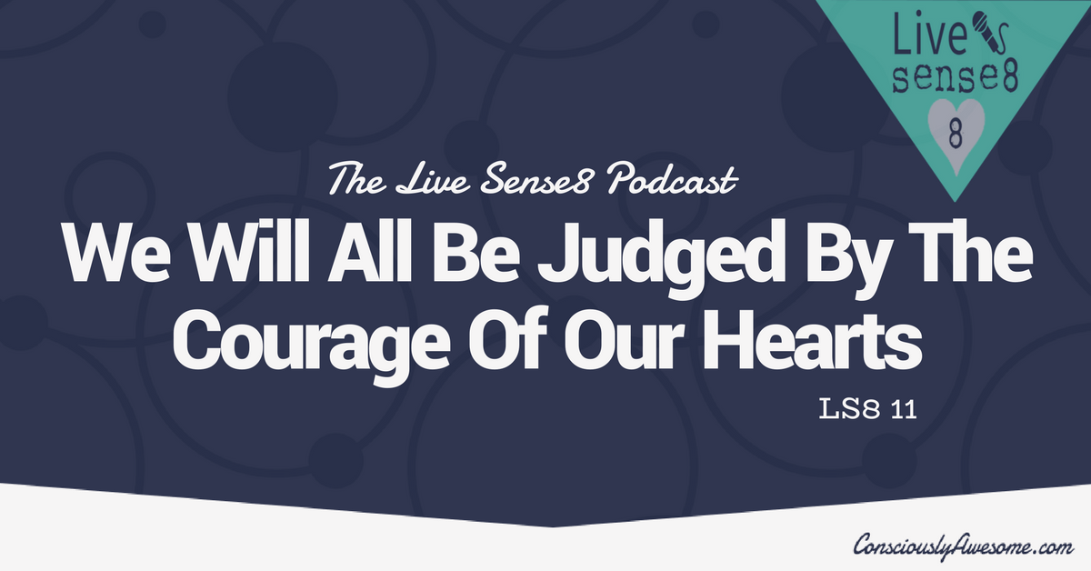LS8 12: We Will All Be Judged By The Courage Of Our Hearts