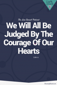 LS8 12: We Will All Be Judged By The Courage Of Our Hearts - The Live Sense 8 Podcast - Livesense8.com - CA Pinterest Image