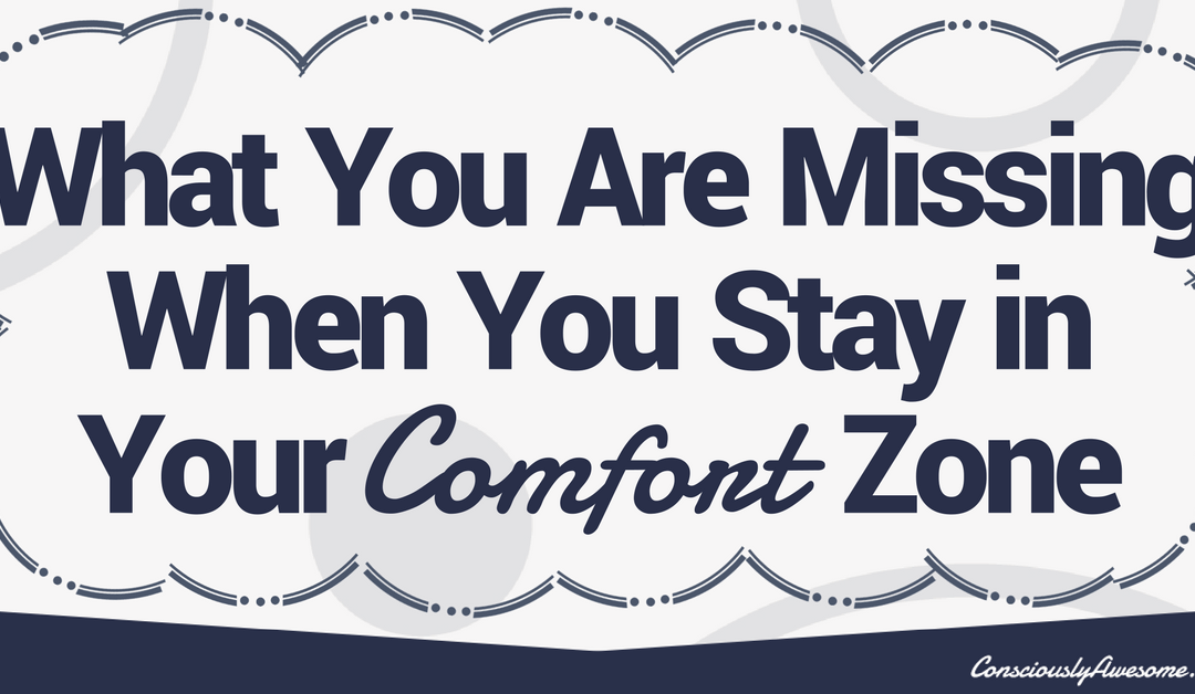 What You Are Missing When You Stay in Your Comfort Zone