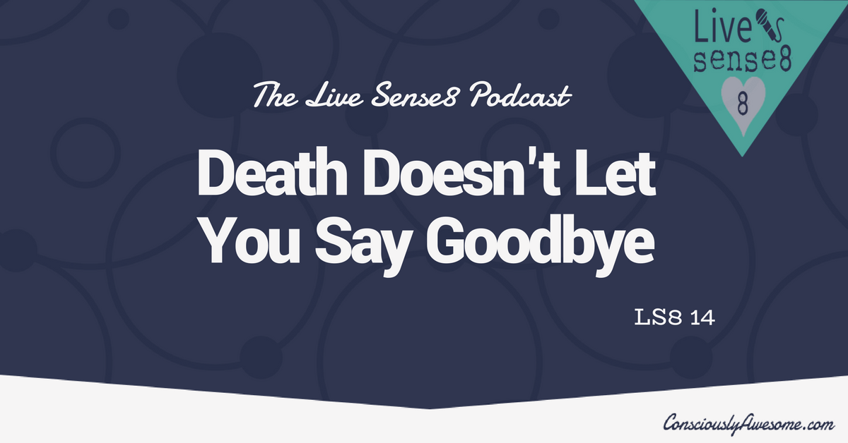 LS8 14: Death Doesn't let You Say Goodbye