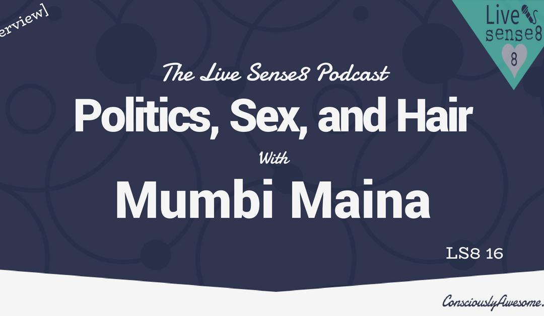 LS8 16: [Interview] Politics, Sex, and Hair with Mumbi Maina