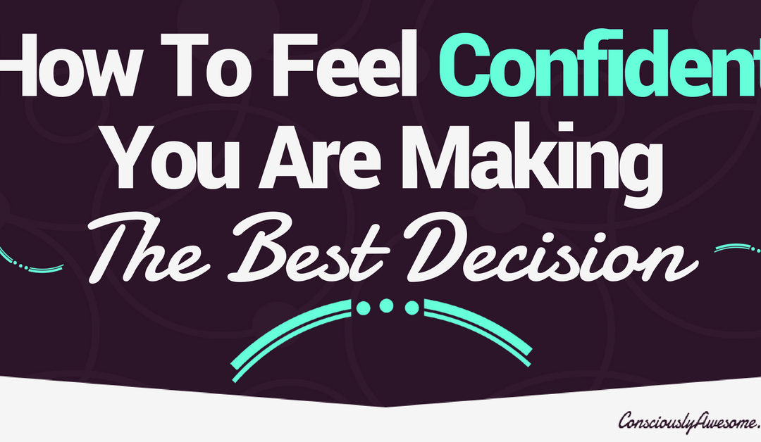 How To Feel Confident You Are Making The Best Decision