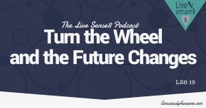 LS8 19 Turn the Wheel and the Future Changes - Livesense8.com - CA Featured Image