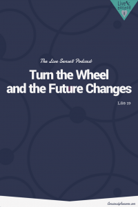 LS8 19 Turn the Wheel and the Future Changes - Livesense8.com