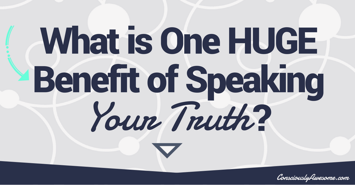 What is One Huge Benefit of Speaking Your Truth?