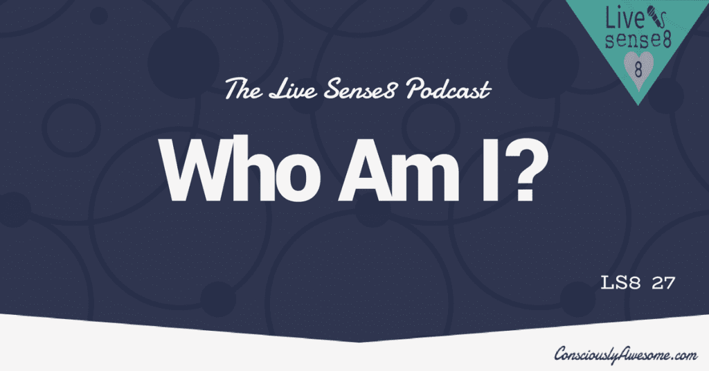 LS8 27 Who AM I- LiveSense8.com - Sense 8 Podcast CA Featured Image