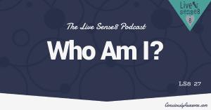 LS8 27 Who AM I- LiveSense8.com - Sense 8 Podcast CA Featured Image
