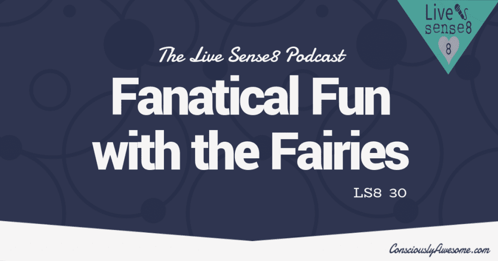 LS8 30 Fanatical Fun with the Fairies- Sense 8 Podcast CA Featured Image