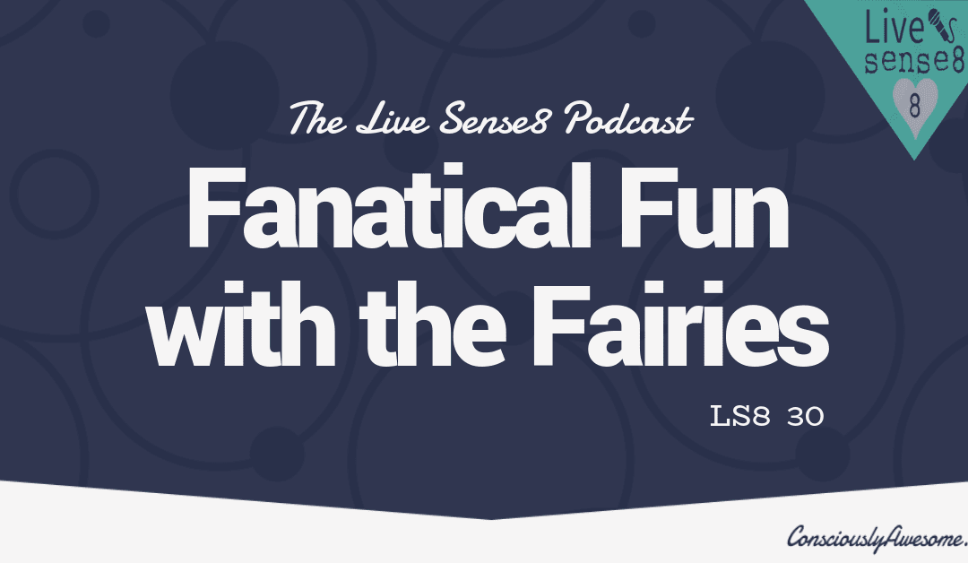 LS8 30: [Interview] Fantastical Fun with the Fairies!