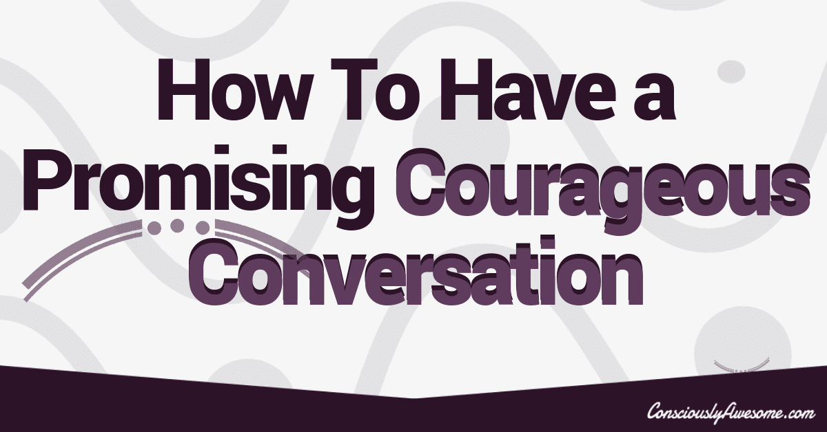 How To Have a Promising Courageous Conversation