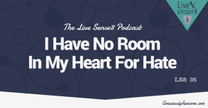 LS8 35 I Have No Room In My Heart For Hate - Sense 8 Podcast CA Featured Image