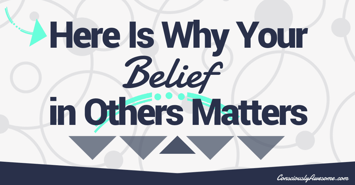 Here Is Why Your Belief in Others Matters