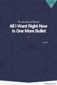 LS8: 38 All I Want Right Now Is One More Bullet - CA Pinterest Image