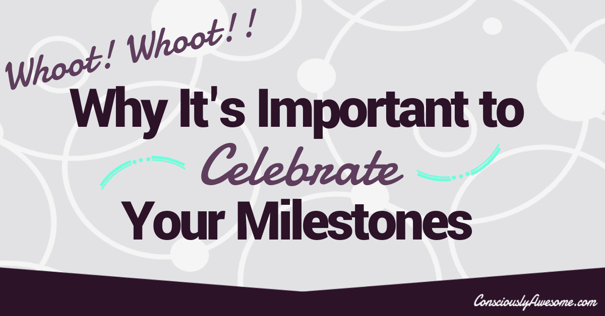 Why It's Important to Celebrate Reaching Your Milestones