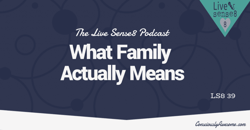 LS8 39 What Family Actually Means